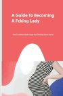 A Guide To Becoming A Fcking Lady- How To Address Body Image And Dressing Room Drama: Elegance Cover Image