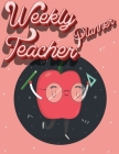 Weekly Teacher Planner: Academic Year Lesson Plan and Record Book - Undated Weekly/Monthly Plan Book Cover Image