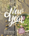Experimental Recipes for the New Year: Simple Experimental Meals to Try in 2021 Cover Image