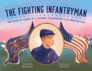 The Fighting Infantryman: The Story of Albert D. J. Cashier, Transgender Civil War Soldier Cover Image