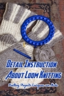 Detail Instruction About Loom Knitting: Knitting Projects Everyone can Make: Loom Knitting Tutorials Cover Image
