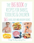 The Big Book of Recipes for Babies, Toddlers & Children: 365 Quick, Easy and Healthy Dishes Cover Image