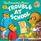 The Berenstain Bears and the Trouble at School (First Time Books(R)) Cover Image