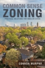 Common Sense Zoning: Practical Solutions for Smaller Cities Cover Image