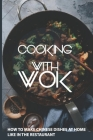 Cooking With Wok: How To Make Chinese Dishes At Home Like In The Restaurant: Chinese Beef Stir Fry Recipes Cover Image