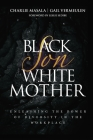 Black Son White Mother: Unleashing the Power of Diversity in the Workplace Cover Image