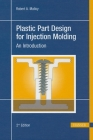 Plastic Part Design for Injection Molding 2e: An Introduction Cover Image