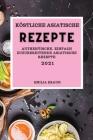 Köstliche Asiatische Rezepte 2021: Authentische, Einfach Zuzubereitende Asiatische Rezepte (Asian Recipes 2021 German Edition) Cover Image