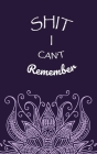 Shit I Can't Remember: Login Password Book - Organizer with Alphabetical Tabs - internet - Purple Flower For Women Cover - password logbook s Cover Image
