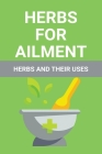 Herbs For Ailments: Herbs And Their Uses: Herb Uses Of Fenugreek Cover Image