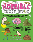 The Horrible Craft Book: 30 Macabre Makes to Freak Out Your Family and Frighten Your Friends Cover Image