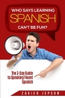 Spanish Workbook For Adults - Who Says Learning Spanish Can't Be Fun: The 3 Day Guide to Speaking Fluent Spanish Cover Image