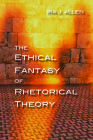 The Ethical Fantasy of Rhetorical Theory (Composition, Literacy, and Culture) Cover Image
