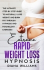 Extreme Rapid Weight Loss Hypnosis: The Ultimate Step-by-Step Guide to Naturally Lose Weight and Burn Fat through Hypnosis and Psychology Exercises Cover Image
