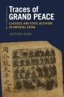 Traces of Grand Peace: Classics and State Activism in Imperial China (Harvard-Yenching Institute Monograph #98) Cover Image