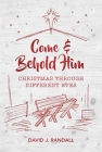 Come and Behold Him: Christmas Through Different Eyes Cover Image