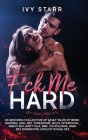 F*ck Me Hard: An Arousing Collection of Adult Tales of BDSM, Ganging, Anal Sex, Threesome, MILFs, Interracial, Taboo Sex, Dirty Talk Cover Image