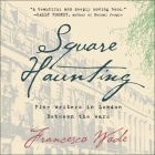Square Haunting Lib/E: Five Writers in London Between the Wars Cover Image