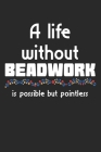 A Life Without Beadwork Is Possible But Pointless: Notebook A5 Size, 6x9 inches, 120 dot grid dotted Pages, Beadwork Beadworking Bead Work Beading Emb Cover Image