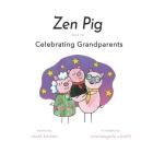 Zen Pig: Book 12: Celebrating Grandparents Cover Image