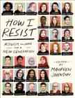 How I Resist: Activism and Hope for a New Generation Cover Image