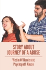 Story About Journey Of A Abuse: Victim Of Narcissist Psychopath Abuse: Sexual Abuse Cover Image
