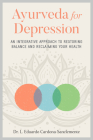 Ayurveda for Depression: An Integrative Approach to Restoring Balance and Reclaiming Your Health Cover Image