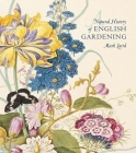 A Natural History of English Gardening: 1650–1800 Cover Image