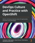 DevOps Culture and Practice with OpenShift: Deliver continuous business value through people, processes, and technology Cover Image