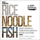 Rice, Noodle, Fish Lib/E: Deep Travels Through Japan's Food Culture Cover Image
