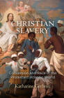 Christian Slavery: Conversion and Race in the Protestant Atlantic World (Early American Studies) Cover Image