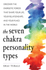 The Seven Chakra Personality Types: Discover the Energetic Forces that Shape Your Life, Your Relationships, and Your Place in the World Cover Image
