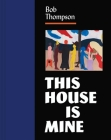Bob Thompson: This House Is Mine Cover Image