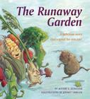 The Runaway Garden: A Delicious Story That's Good for You, Too! Cover Image