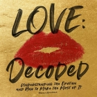Love: Decoded: Understanding the Feeling and How to Make the Most of It Cover Image