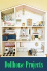 Dollhouse Projects: DIY Dollhouse, Gift Ideas for Kids Cover Image