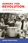 Hungry for Revolution: The Politics of Food and the Making of Modern Chile Cover Image