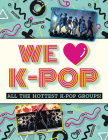 We Love K-Pop: All the Hottest K-Pop Groups! Cover Image