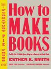 How to Make Books: Fold, Cut & Stitch Your Way to a One-Of-A-Kind Book Cover Image