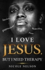 I Love Jesus, But I Need Therapy Cover Image