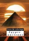 Livre de coloriage Egypte ancienne: Découvrez les Dieux, les monuments, les Pharaons et bien d'autres en coloriant / Pour enfants et adultes / 100 Pag Cover Image