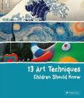 13 Art Techniques Children Should Know (13 Children Should Know) Cover Image