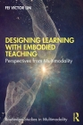 Designing Learning with Embodied Teaching: Perspectives from Multimodality (Routledge Studies in Multimodality) Cover Image