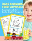 Baby Bilingual First Alphabet Reading Vocabulary Books (English Hungarian): 100+ Learning ABC frequency visual dictionary flash card games Angol magya Cover Image