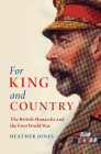 For King and Country: The British Monarchy and the First World War (Studies in the Social and Cultural History of Modern Warfare) Cover Image