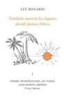 También mueren los lugares donde fuimos felices: I Premio Internacional de Poesía Juan Ramón Jiménez Coral Gables Cover Image