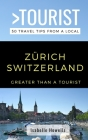 Greater Than a Tourist- Zurich Switzerland: 50 Travel Tips from a Local Cover Image