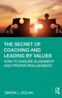 The Secret of Coaching and Leading by Values: How to Ensure Alignment and Proper Realignment Cover Image