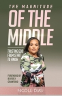 The Magnitude of the Middle: Trusting God from Start to Finish Cover Image