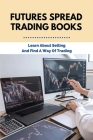 Futures Spread Trading Books: Learn About Selling And Find A Way Of Trading: Tradestation Futures Spread Trading Cover Image